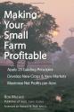 Making Your Small Farm Profitable: Apply 25 Guiding Principles/Develop New Crops & New Markets/Maximize Net Profits Per Acre
