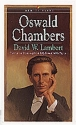 Oswald Chambers: The Man and the Message Behind My Utmost for His Highest (Men of Faith)