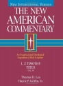The New American Commentary Volume 34 - 1, 2 Timothy, Titus