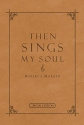 Then Sings My Soul: 150 Of the World's Greatest Hymn Stories (Special Edition - Full Leather)