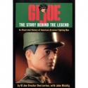 GI Joe: The Story Behind the Legend [An Illustrated History of America's Greatest Fighting Man]