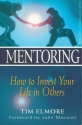 Mentoring : How to Invest Your Life in Others