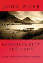 The Dangerous Duty of Delight: Daring to Make God Your Greatest Desire (LifeChange Books)