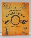 The Gardener's Weather Bible: How to Predict and Prepare for Garden Success in Any Kind of Weather (Rodale Organic Gardening Book)