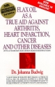 Flax Oil As a True Aid Against Arthritis Heart Infarction Cancer and       Other Diseases (3rd Edition)