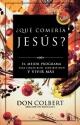 ¿Que comeria Jesus?: El programa vital para comer bien, sentirse bien, y vivir mas (Spanish Edition)