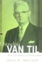 Cornelius Van Til: Reformed Apologist and Churchman (American Reformed Biographies)