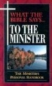 What the Bible Says... To The Minister: The Minister's Personal Handbook