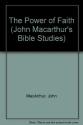 The Power of Faith (John Macarthur's Bible Studies)
