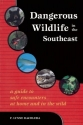 Dangerous Wildlife in the Southeast: A Guide to Safe Encounters At Home and in the Wild