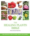 The Healing Plants Bible: The Definitiv...