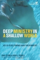 Deep Ministry in a Shallow World: Not-So-Secret Findings about Youth Ministry (Youth Specialties)