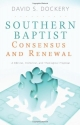 Southern Baptist Consensus and Renewal: A Biblical, Historical, and Theological Proposal