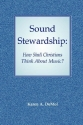 Sound Stewardship: How Shall Christians Think about Music?