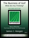 The Business of Golf - What Are You Thinking? How to Maximize the Financial Return of a Golf Course (2012 Edition)