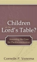 Children at the Lord's Table?: Assessing the Case for Paedocommunion