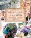 The Handcrafted Wedding: 340 Fun and Imaginative Handmade Ways to Personalize Your Wedding Day
