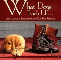 What Dogs Teach Us...: Life's Lessons L...