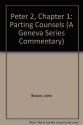 Parting Counsels: Exposition of II Peter 1 (A Geneva Series Commentary)