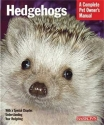 Hedgehogs (Complete Pet Owner's Manual)...