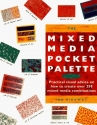 The Mixed Media Pocket Palette: Practical Visual Advice on How to Create over 250 Mixed Media Combinations (Pocket Palette Series)