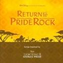 Return To Pride Rock: Songs Inspired By Disney's The Lion King II - Simba's Pride