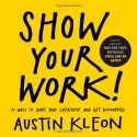 Show Your Work!: 10 Ways to Share Your ...