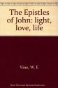 The Epistles of John: light, love, life