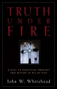 Truth Under Fire: A Call to Christian Thought and  Action in All of Life