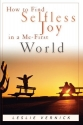 How to Find Selfless Joy in a Me-First World (Indispensable Guides for Godly Living)