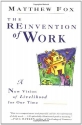 The Reinvention of Work: New Vision of Livelihood for Our Time, A