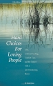 Hard Choices for Loving People: CPR, Artificial Feeding, Comfort Care, and the Patient with a Life-Threatening Illness, 5th Ed.