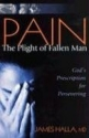 Pain: The Plight of Fallen Man: God's Prescription for Persevering