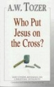 Who Put Jesus on the Cross?: And Other Messages on Christian Integrity