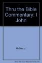 Thru the Bible Commentary: I John