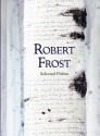 Robert Frost: Selected Poems (Featuring the Full Contents of Robert Frost's First Three Volumes of Poetry)