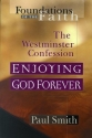 Enjoying God Forever: Westminster Confession (Foundations of the Faith)