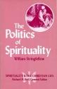 The Politics of Spirituality (Spirituality and the Christian Life)