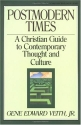 Postmodern Times: A Christian Guide to Contemporary Thought and Culture (Turning Point Christian Worldview Series)