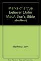 Marks of a True Believer: I John 2:18 - 4:21 (John MacArthur's Bible Studies)