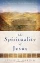 The Spirituality of Jesus: Nine Disciplines Christ Modeled for Us