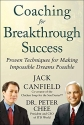 Coaching for Breakthrough Success: Proven Techniques for Making Impossible Dreams Possible