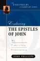 Exploring the Epistles of John (John Phillips Commentary Series) (The John Phillips Commentary Series)