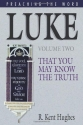 Luke: That You May Know the Truth, Volume II (Hughes, R. Kent. Preaching the Word.)