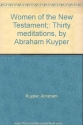 Women of the New Testament;: Thirty meditations, by Abraham Kuyper