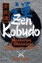 Zen Kobudo: The Mysteries of Okinawan Weaponry and Te