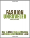 Fashion Unraveled: How To Start, Run An...