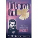 The Unknown God (25 Sermons on the subject of the Holy Spirit) ((Spurgeon Select Sermon Series))