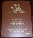 How to Out Fox the Foxes (297 Secrets The Law and Lawyers Don't Want You to Know!)