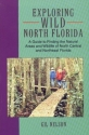 Exploring Wild North Florida: A Guide to Finding the Natural Areas and Wildlife of North Central and Northeast Florida